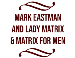 Mark Eastman and Lady Matrix & Matrix for Men
